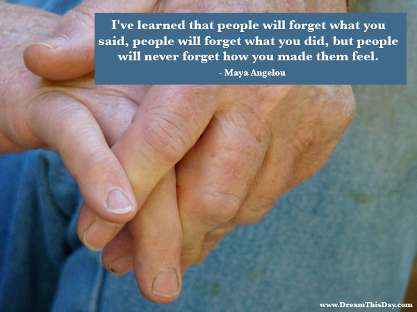 Ve learned that people will forget what you said