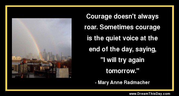 Courage doesn t always roar Quotes About Overcoming Hard Times